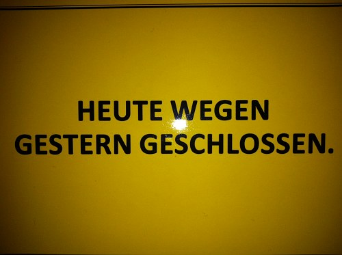 Heute wegen Gestern geschlossen